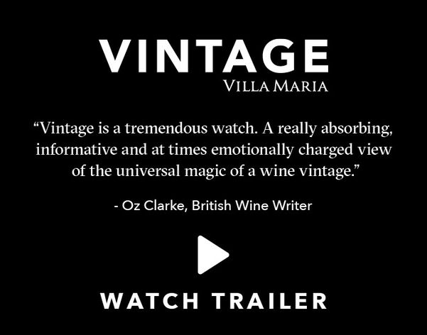 Vintge by Villa Maria: Vintage is a tremendous watch. A really absorbing, informative, and at times emotionally charged view of the universal magic of a wine vintage. - Oz Clarke, British Wine Writer.